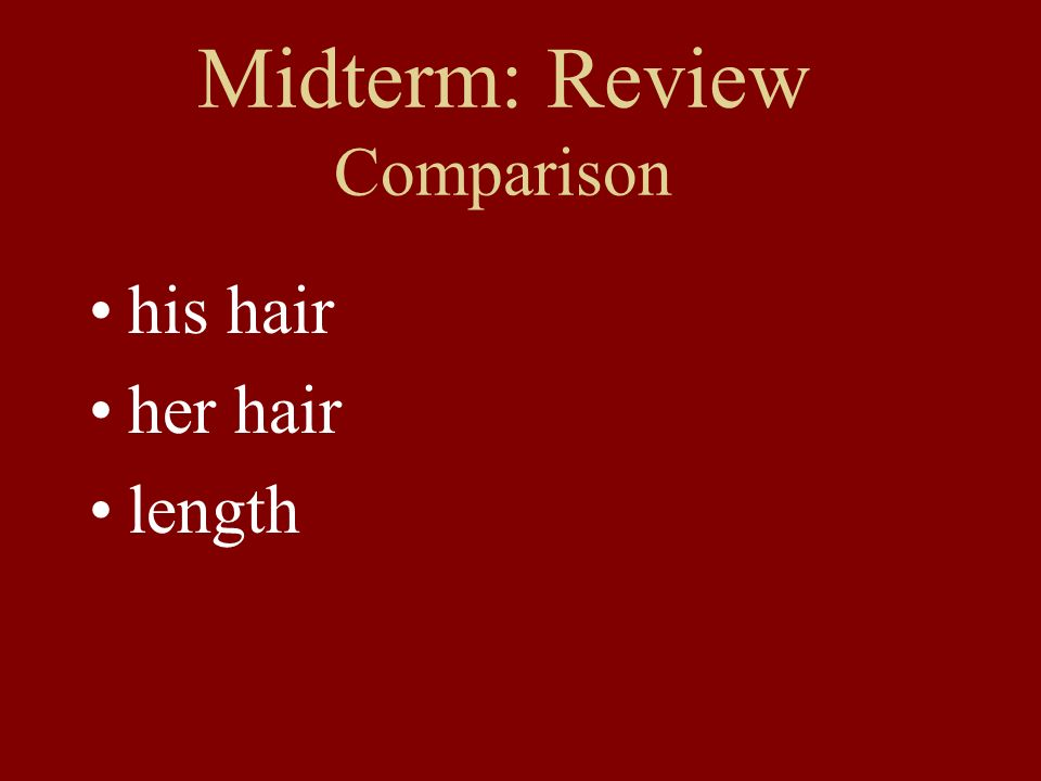 Midterm: Review Comparison his hair her hair length