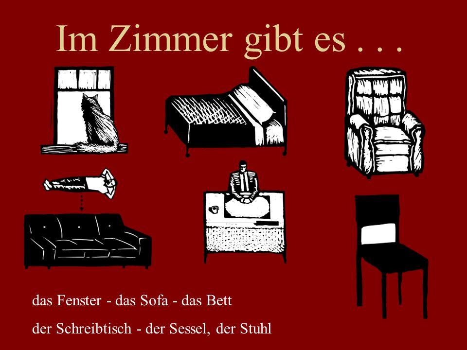 Im Zimmer gibt es... das Fenster - das Sofa - das Bett der Schreibtisch - der Sessel, der Stuhl