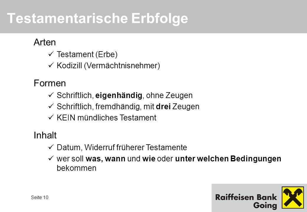 Seite 10 Arten Testament (Erbe) Kodizill (Vermächtnisnehmer) Formen Schriftlich, eigenhändig, ohne Zeugen Schriftlich, fremdhändig, mit drei Zeugen KE