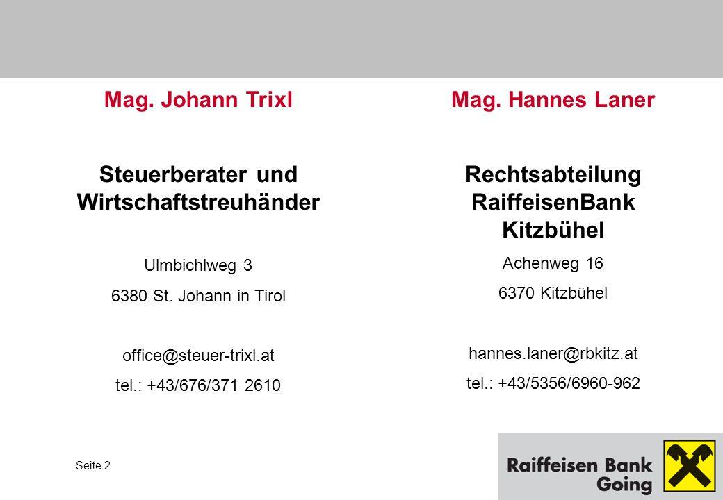 Seite 2 Mag. Hannes Laner Rechtsabteilung RaiffeisenBank Kitzbühel Achenweg 16 6370 Kitzbühel hannes.laner@rbkitz.at tel.: +43/5356/6960-962 Mag. Joha