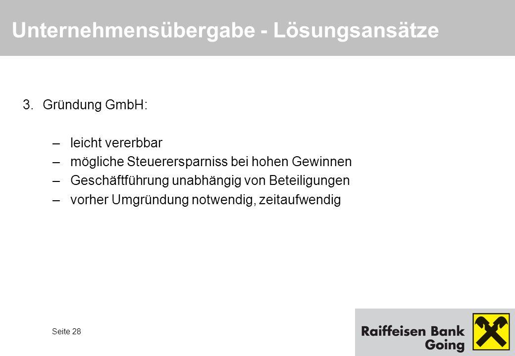 Seite 28 Unternehmensübergabe - Lösungsansätze 3.Gründung GmbH: –leicht vererbbar –mögliche Steuerersparniss bei hohen Gewinnen –Geschäftführung unabh