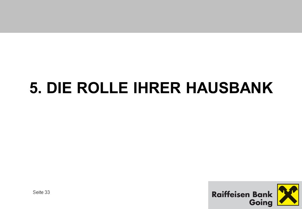 Seite 33 5. DIE ROLLE IHRER HAUSBANK