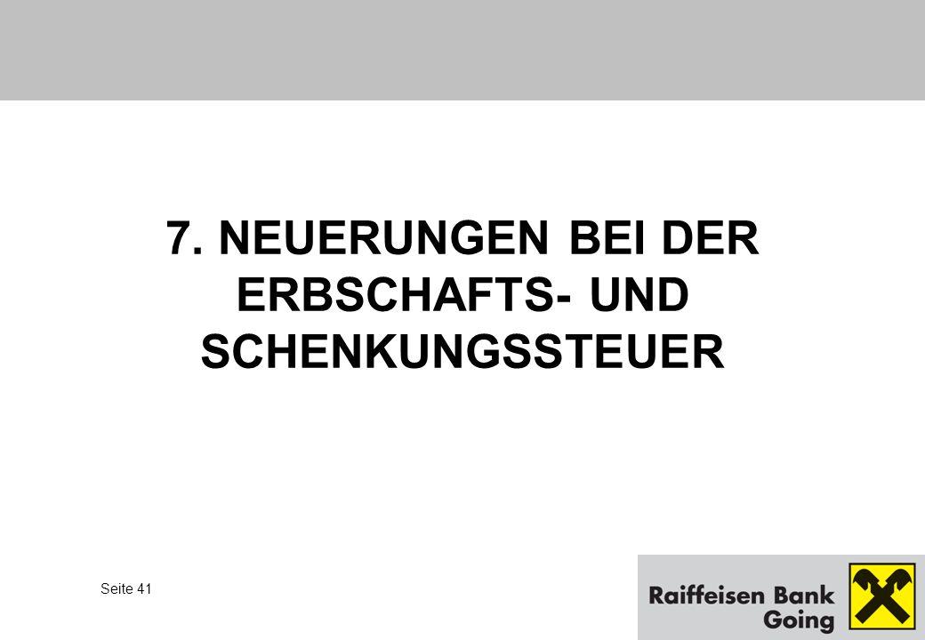 Seite 41 7. NEUERUNGEN BEI DER ERBSCHAFTS- UND SCHENKUNGSSTEUER