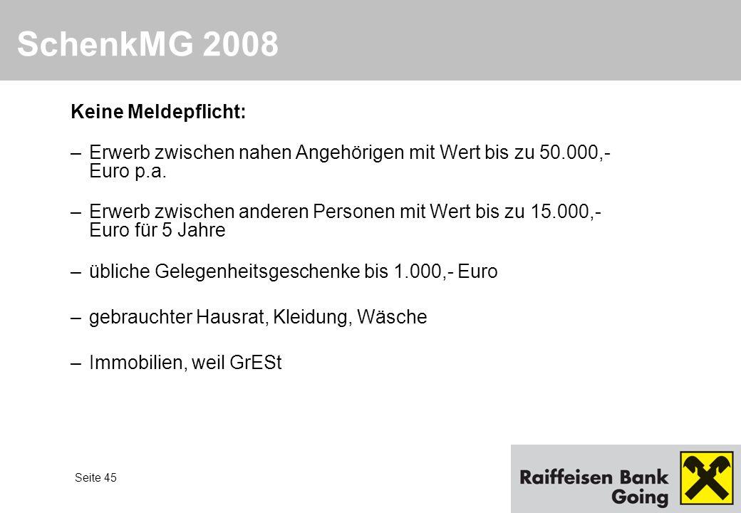 Seite 45 SchenkMG 2008 Keine Meldepflicht: –Erwerb zwischen nahen Angehörigen mit Wert bis zu 50.000,- Euro p.a. –Erwerb zwischen anderen Personen mit