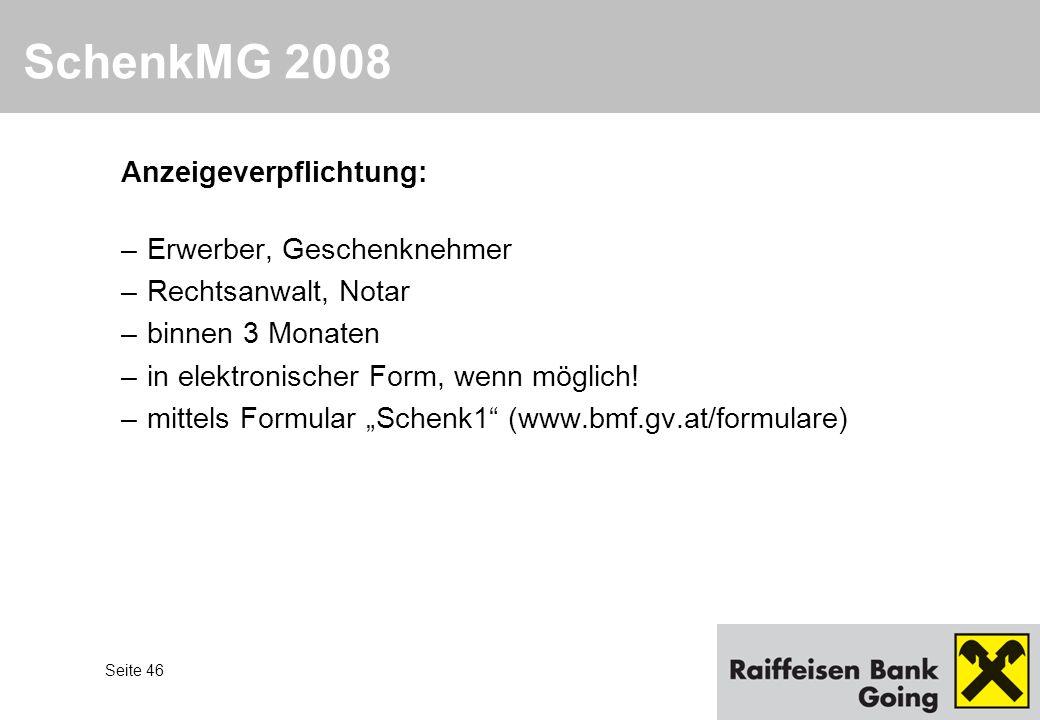 Seite 46 SchenkMG 2008 Anzeigeverpflichtung: –Erwerber, Geschenknehmer –Rechtsanwalt, Notar –binnen 3 Monaten –in elektronischer Form, wenn möglich! –