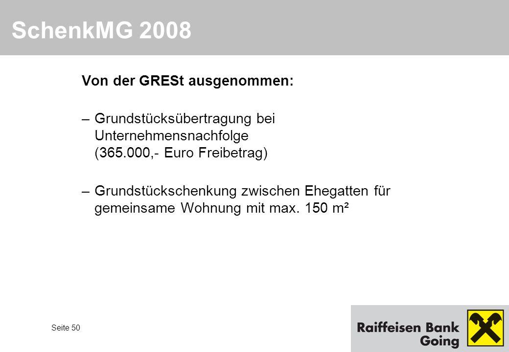 Seite 50 SchenkMG 2008 Von der GRESt ausgenommen: –Grundstücksübertragung bei Unternehmensnachfolge (365.000,- Euro Freibetrag) –Grundstückschenkung z