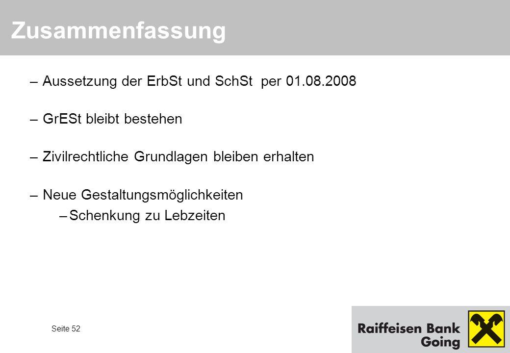 Seite 52 –Aussetzung der ErbSt und SchSt per 01.08.2008 –GrESt bleibt bestehen –Zivilrechtliche Grundlagen bleiben erhalten –Neue Gestaltungsmöglichke