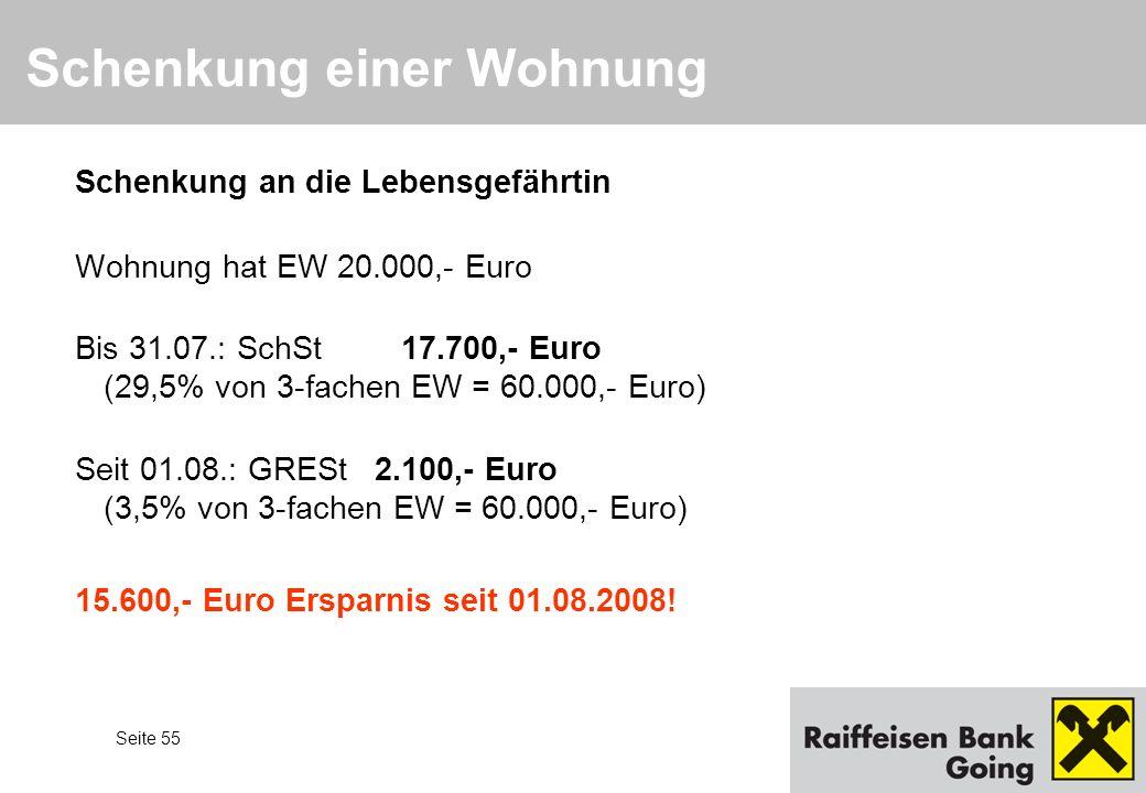 Seite 55 Schenkung einer Wohnung Schenkung an die Lebensgefährtin Wohnung hat EW 20.000,- Euro Bis 31.07.: SchSt 17.700,- Euro (29,5% von 3-fachen EW