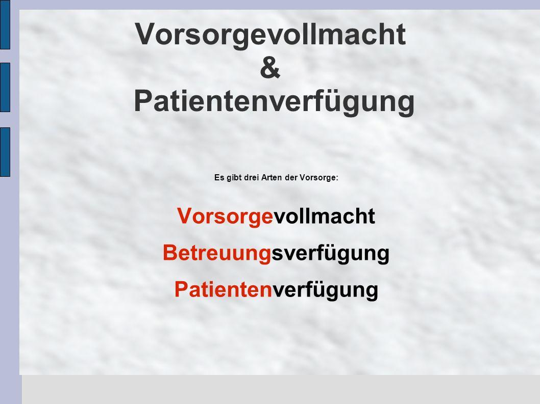 Vorsorgevollmacht & Patientenverfügung Es gibt drei Arten der Vorsorge: Vorsorgevollmacht Betreuungsverfügung Patientenverfügung