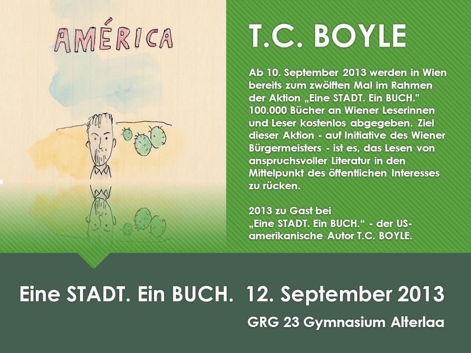 T.C. BOYLE Ab 10. September 2013 werden in Wien bereits zum zwölften Mal im Rahmen der Aktion Eine STADT. Ein BUCH.