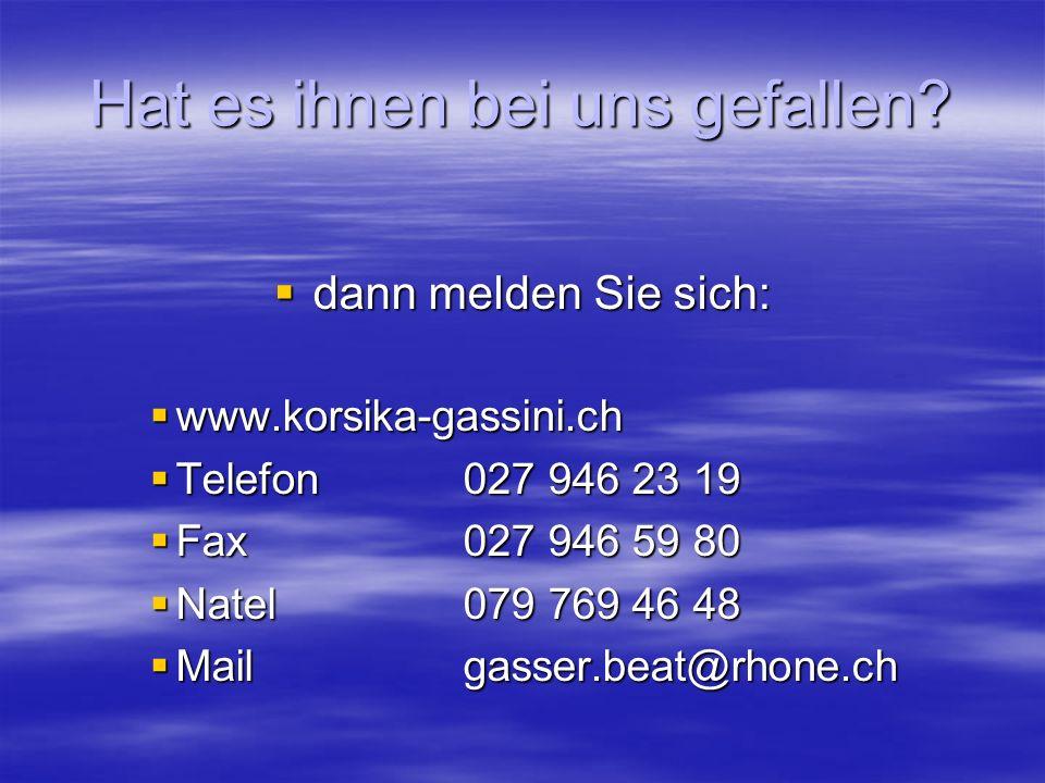 Hat es ihnen bei uns gefallen? dann melden Sie sich: dann melden Sie sich: www.korsika-gassini.ch www.korsika-gassini.ch Telefon027 946 23 19 Telefon0