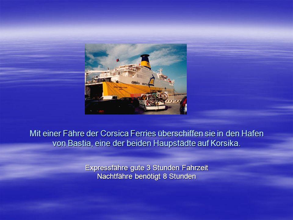 Mit einer Fähre der Corsica Ferries überschiffen sie in den Hafen von Bastia, eine der beiden Haupstädte auf Korsika. Expressfähre gute 3 Stunden Fahr