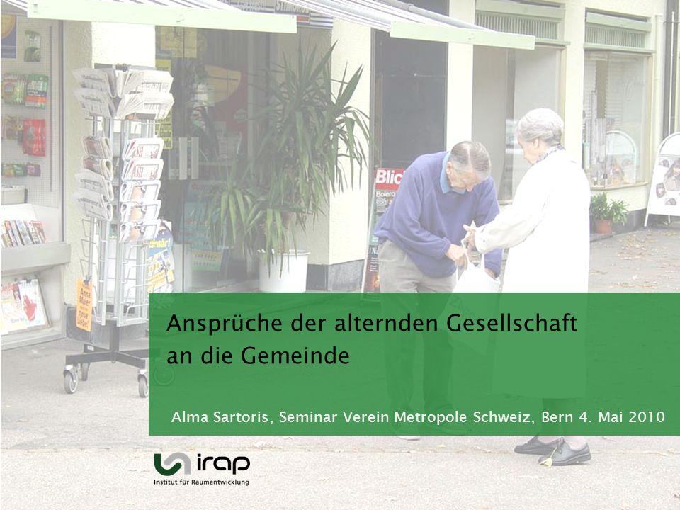Ansprüche der alternden Gesellschaft an die Gemeinde Alma Sartoris, Seminar Verein Metropole Schweiz, Bern 4. Mai 2010