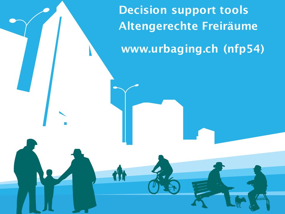 Decision support tools Altengerechte Freiräume www.urbaging.ch (nfp54)