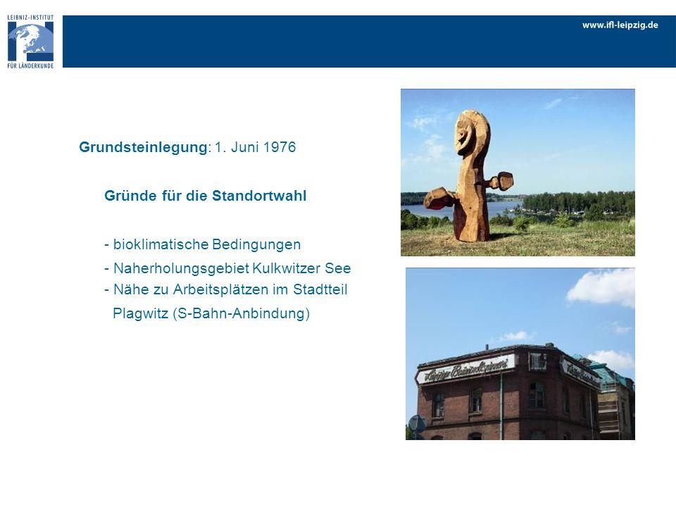 Grundsteinlegung:1. Juni 1976 Gründe für die Standortwahl - bioklimatische Bedingungen - Naherholungsgebiet Kulkwitzer See - Nähe zu Arbeitsplätzen im
