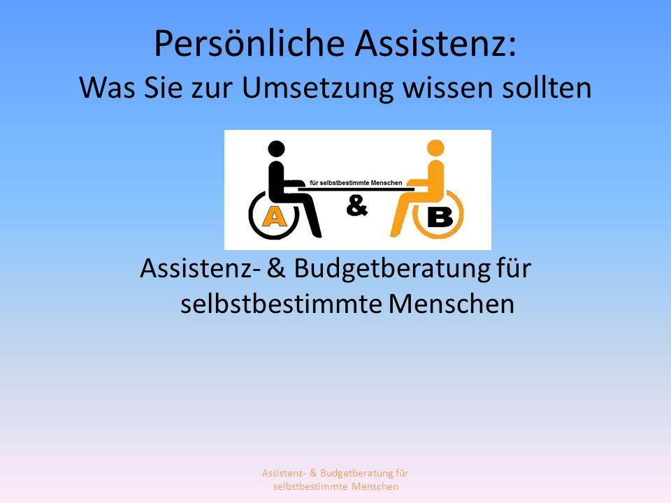 Persönliche Assistenz: Was Sie zur Umsetzung wissen sollten Assistenz- & Budgetberatung für selbstbestimmte Menschen