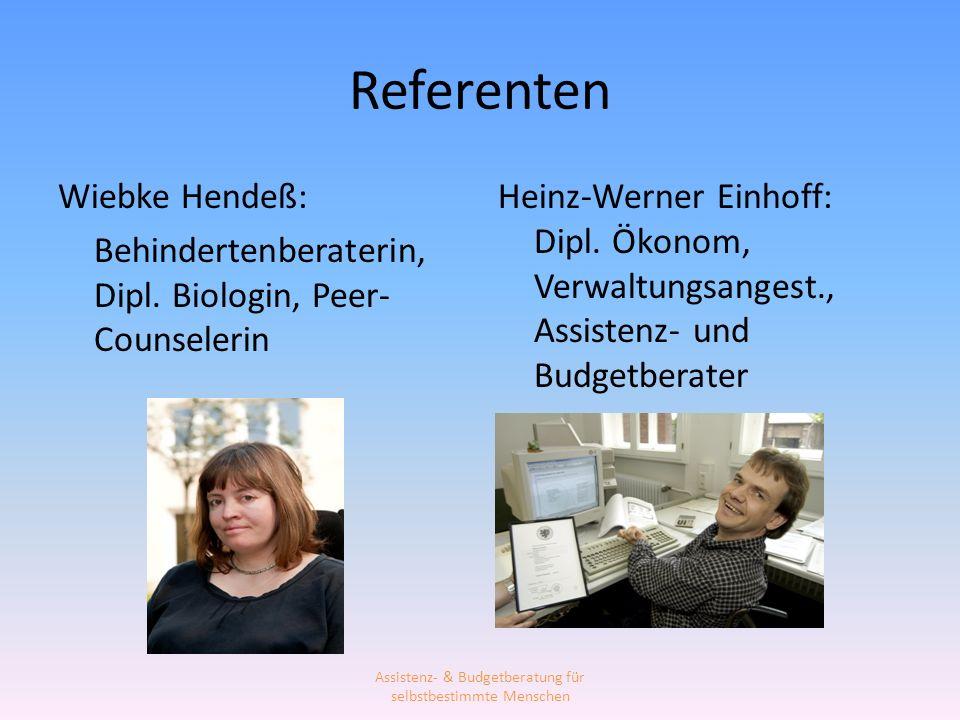 Referenten Wiebke Hendeß: Behindertenberaterin, Dipl. Biologin, Peer- Counselerin Heinz-Werner Einhoff: Dipl. Ökonom, Verwaltungsangest., Assistenz- u