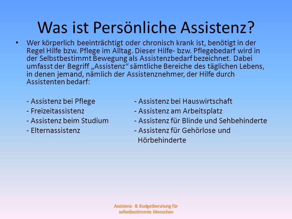 Assistenz- & Budgetberatung für selbstbestimmte Menschen Oft sichern Familienangehörige, stationäre Einrichtungen oder ambulante Dienste den Hilfebedarf bzw.