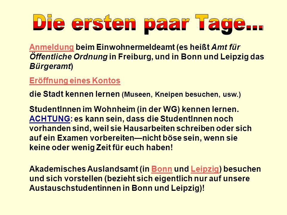 AnmeldungAnmeldung beim Einwohnermeldeamt (es heißt Amt für Öffentliche Ordnung in Freiburg, und in Bonn und Leipzig das Bürgeramt) Eröffnung eines Ko