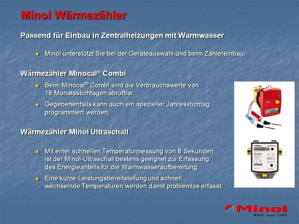 Minol Wärmezähler Passend für Einbau in Zentralheizungen mit Warmwasser Minol unterstützt Sie bei der Geräteauswahl und beim Zählereinbau. Minol unter