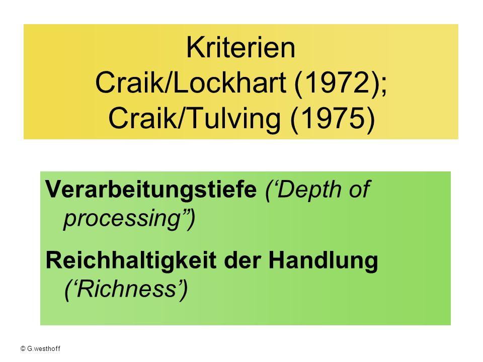 © G.westhoff Kriterien Craik/Lockhart (1972); Craik/Tulving (1975) Verarbeitungstiefe (Depth of processing) Reichhaltigkeit der Handlung (Richness)