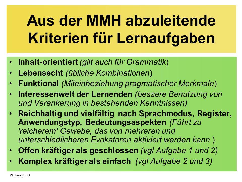 © G.westhoff Aus der MMH abzuleitende Kriterien für Lernaufgaben Inhalt-orientiert (gilt auch für Grammatik) Lebensecht (übliche Kombinationen) Funkti