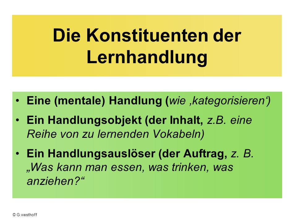© G.westhoff Kriterien aus der TBA-Theorie Inhalt-orientiert Interaktiv Aushandeln von Bedeutung (negotiation of meaning) Informationslücke Funktionalität der Kommunikation Irgendeine Form von korrektivem Feedback (Focus on Form)