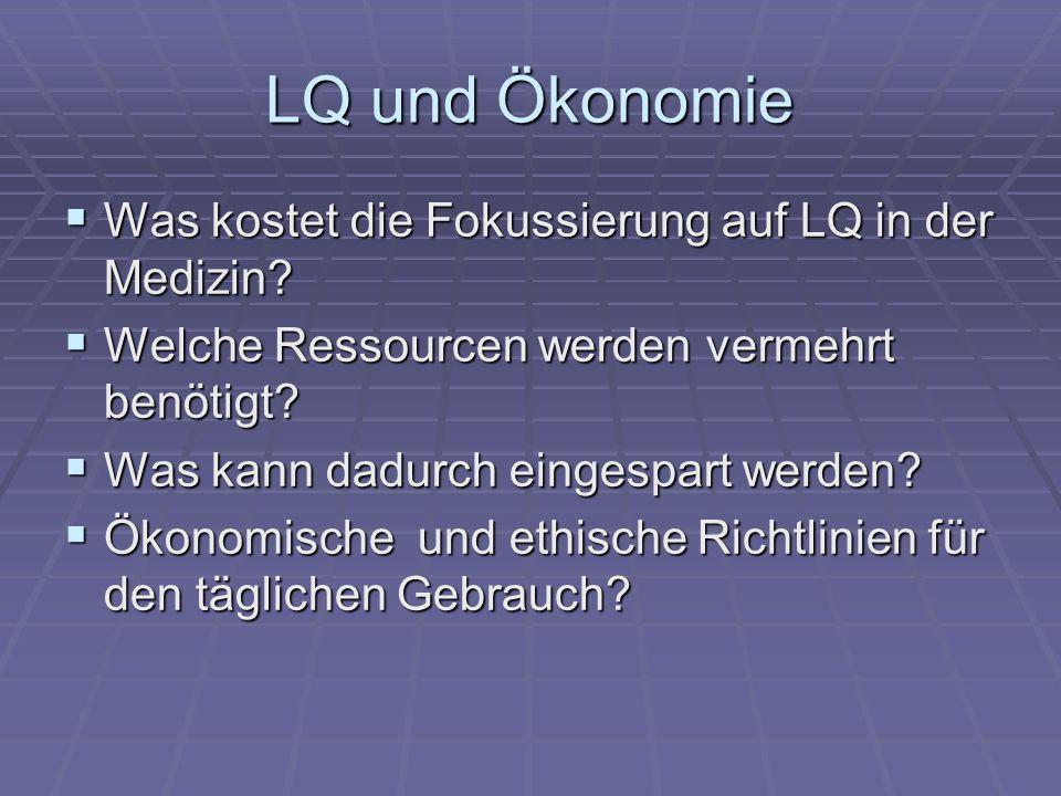 LQ und Ökonomie Was kostet die Fokussierung auf LQ in der Medizin? Was kostet die Fokussierung auf LQ in der Medizin? Welche Ressourcen werden vermehr