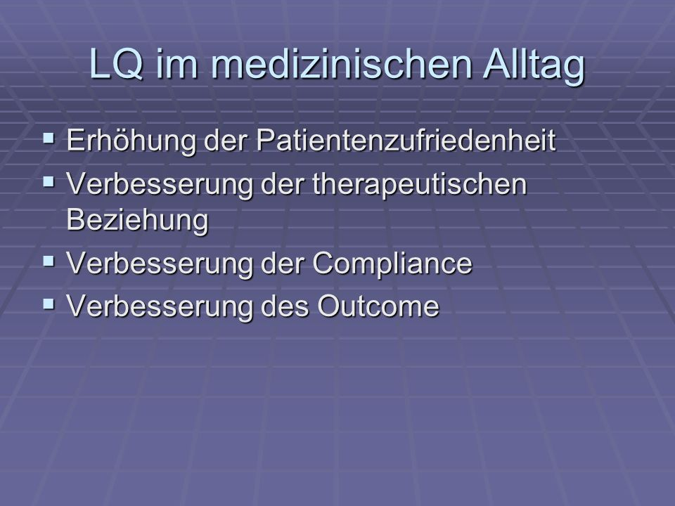 LQ im medizinischen Alltag Erhöhung der Patientenzufriedenheit Erhöhung der Patientenzufriedenheit Verbesserung der therapeutischen Beziehung Verbesse
