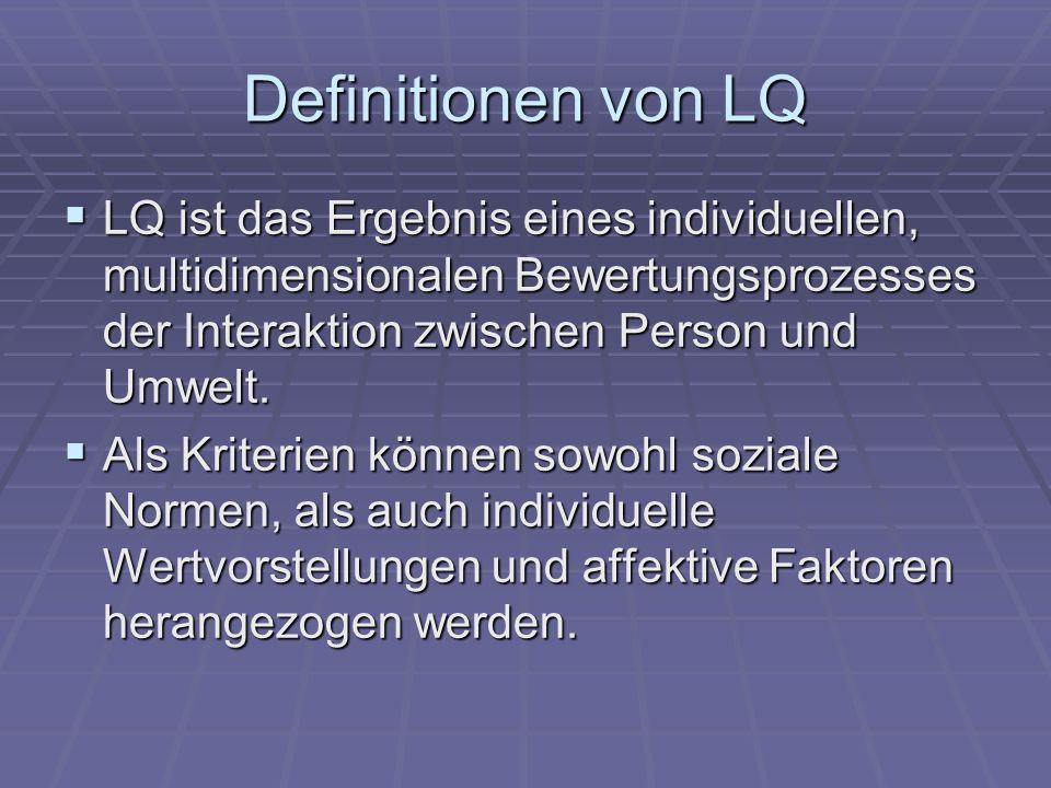 Definitionen von LQ LQ ist das Ergebnis eines individuellen, multidimensionalen Bewertungsprozesses der Interaktion zwischen Person und Umwelt. LQ ist