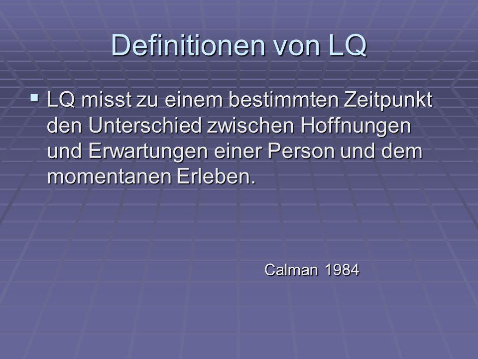 Definitionen von LQ LQ misst zu einem bestimmten Zeitpunkt den Unterschied zwischen Hoffnungen und Erwartungen einer Person und dem momentanen Erleben