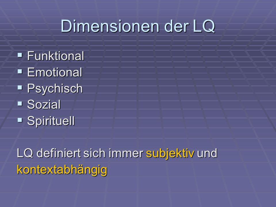 Dimensionen der LQ Funktional Funktional Emotional Emotional Psychisch Psychisch Sozial Sozial Spirituell Spirituell LQ definiert sich immer subjektiv
