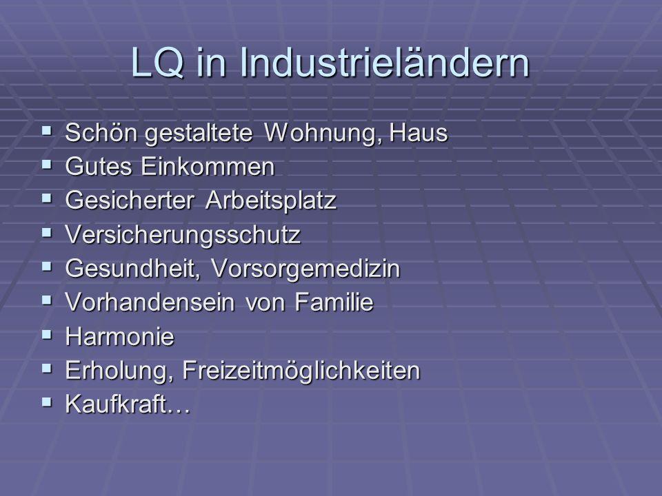 LQ in Industrieländern Schön gestaltete Wohnung, Haus Schön gestaltete Wohnung, Haus Gutes Einkommen Gutes Einkommen Gesicherter Arbeitsplatz Gesicher