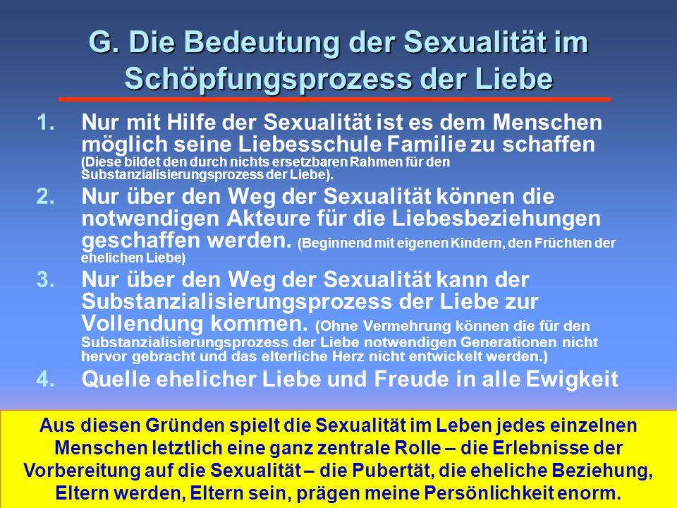 G. Die Bedeutung der Sexualität im Schöpfungsprozess der Liebe 1.Nur mit Hilfe der Sexualität ist es dem Menschen möglich seine Liebesschule Familie z