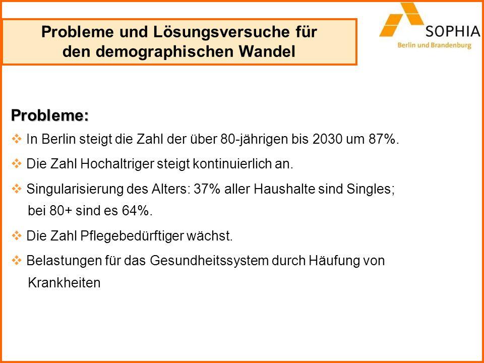 Probleme: In Berlin steigt die Zahl der über 80-jährigen bis 2030 um 87%. Die Zahl Hochaltriger steigt kontinuierlich an. Singularisierung des Alters: