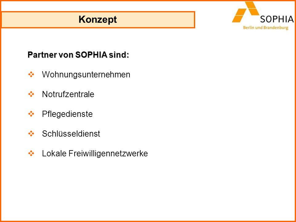 Partner von SOPHIA sind: Wohnungsunternehmen Notrufzentrale Pflegedienste Schlüsseldienst Lokale Freiwilligennetzwerke Konzept