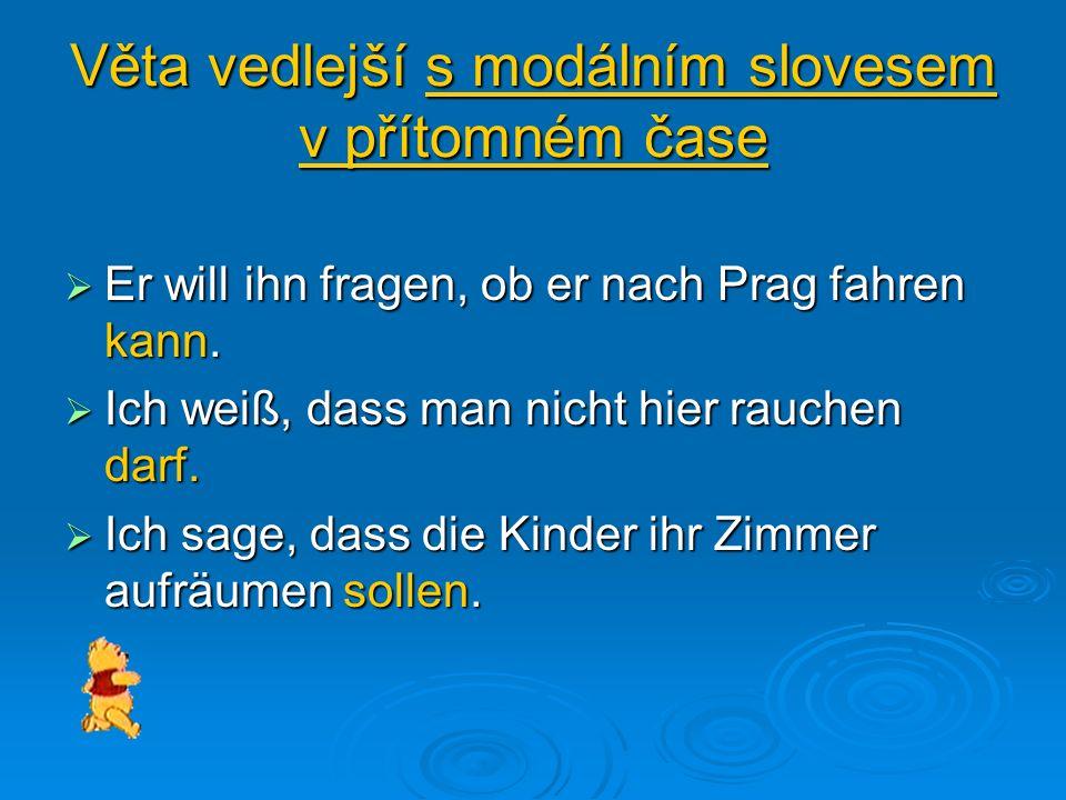Věta vedlejší s modálním slovesem v přítomném čase Er will ihn fragen, ob er nach Prag fahren kann.