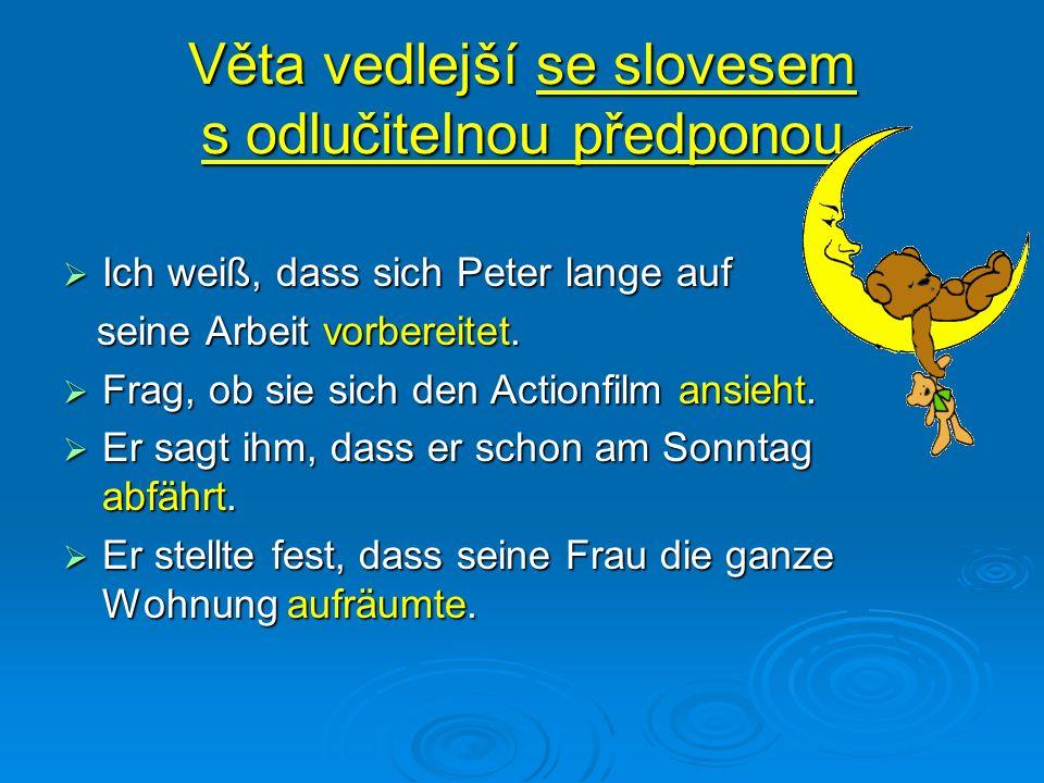 Věta vedlejší se slovesem s odlučitelnou předponou Ich weiß, dass sich Peter lange auf seine Arbeit vorbereitet.