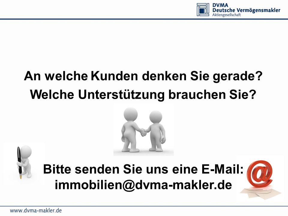 An welche Kunden denken Sie gerade? Welche Unterstützung brauchen Sie? Bitte senden Sie uns eine E-Mail: immobilien@dvma-makler.de