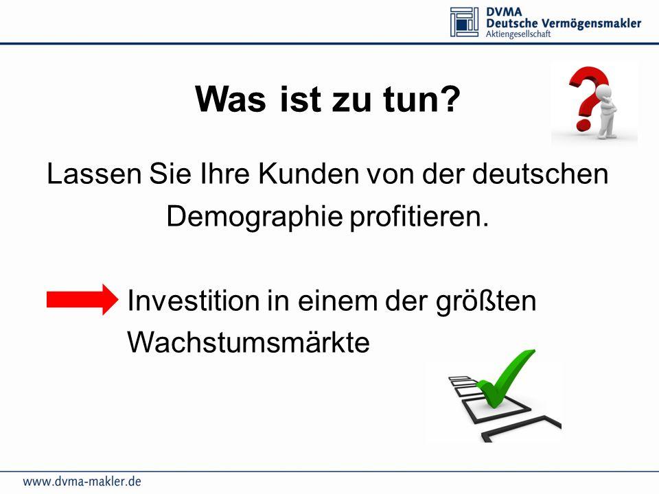 Was ist zu tun? Lassen Sie Ihre Kunden von der deutschen Demographie profitieren. Investition in einem der größten Wachstumsmärkte