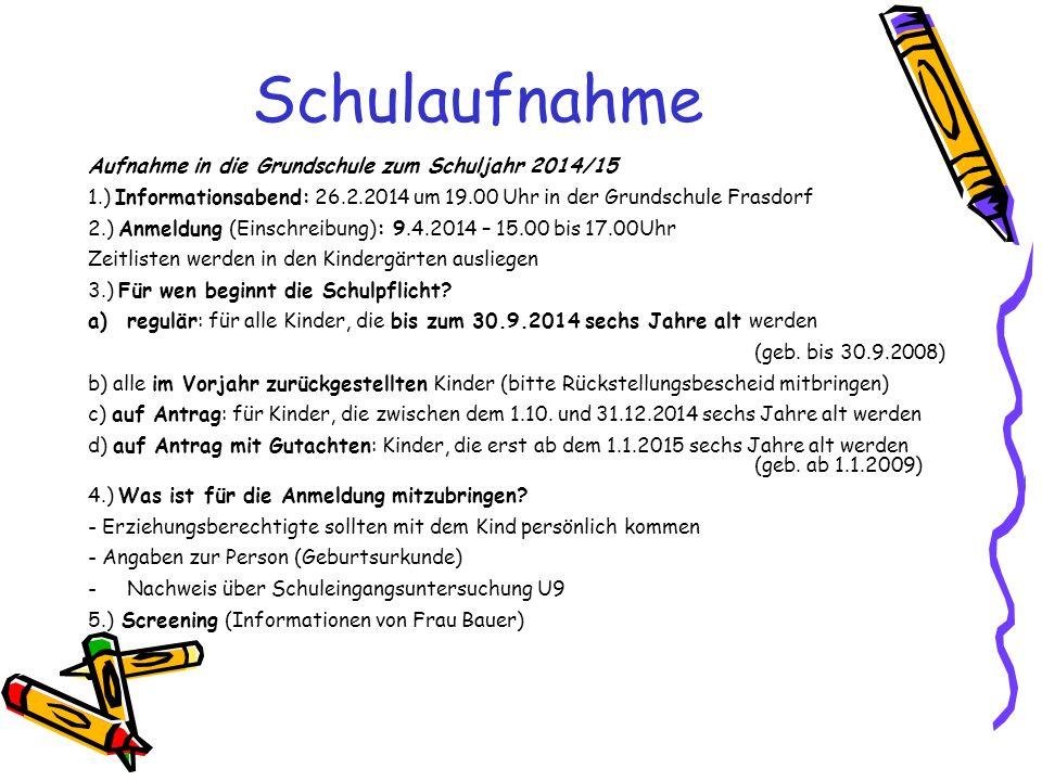 Schulaufnahme Aufnahme in die Grundschule zum Schuljahr 2014/15 1.) Informationsabend: 26.2.2014 um 19.00 Uhr in der Grundschule Frasdorf 2.) Anmeldun