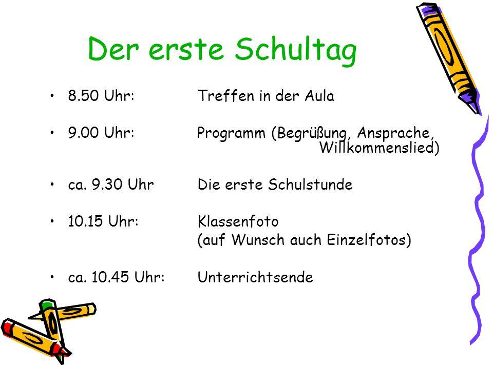 Der erste Schultag 8.50 Uhr: Treffen in der Aula 9.00 Uhr: Programm (Begrüßung, Ansprache, Willkommenslied) ca. 9.30 UhrDie erste Schulstunde 10.15 Uh