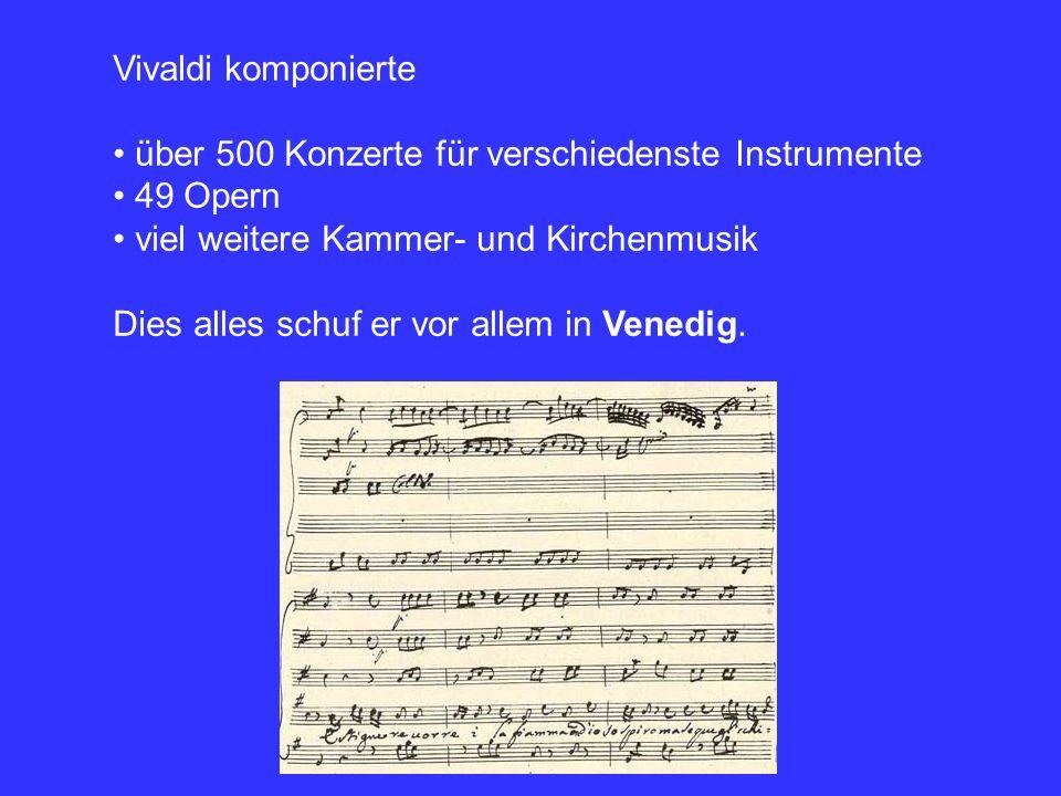 Vivaldi komponierte über 500 Konzerte für verschiedenste Instrumente 49 Opern viel weitere Kammer- und Kirchenmusik Dies alles schuf er vor allem in Venedig.