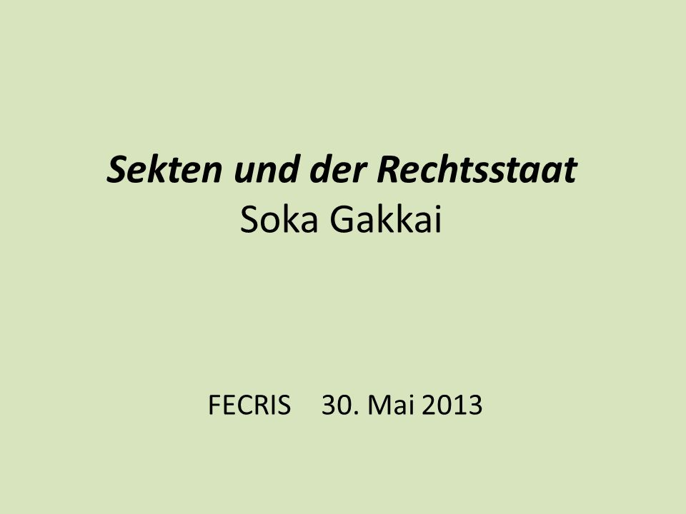 Sekten und der Rechtsstaat Soka Gakkai FECRIS 30. Mai 2013