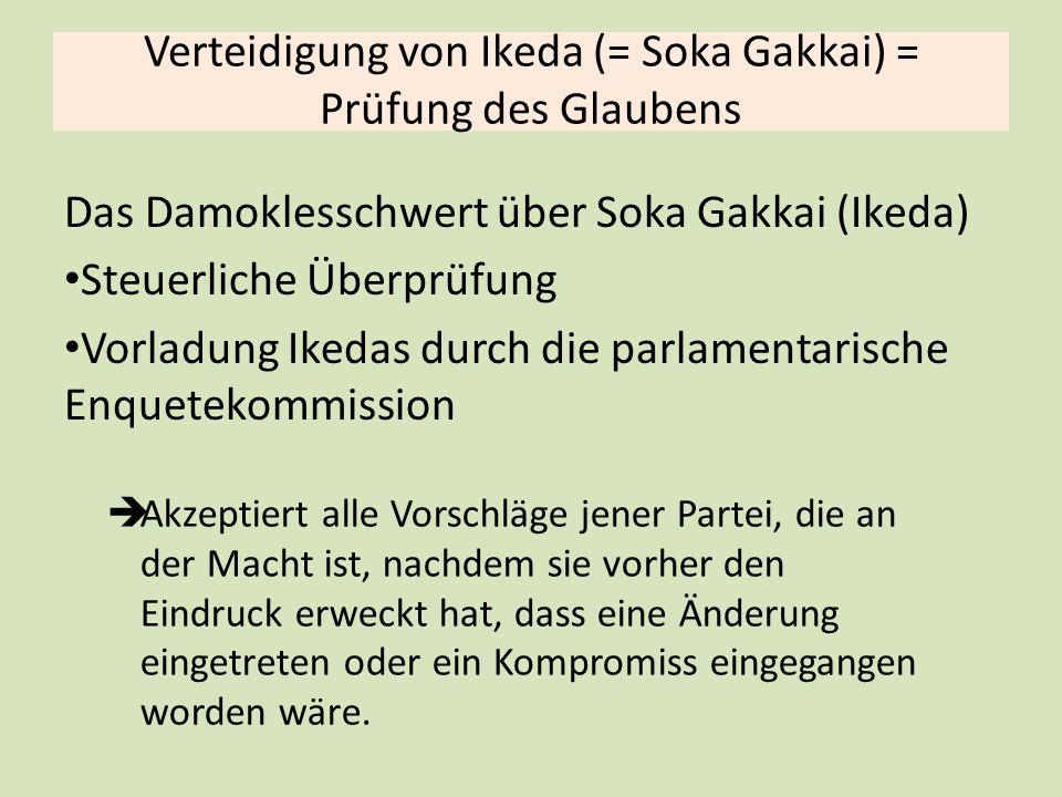 Verteidigung von Ikeda (= Soka Gakkai) = Prüfung des Glaubens Akzeptiert alle Vorschläge jener Partei, die an der Macht ist, nachdem sie vorher den Eindruck erweckt hat, dass eine Änderung eingetreten oder ein Kompromiss eingegangen worden wäre.