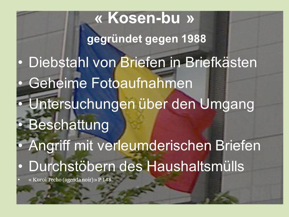« Kosen-bu » gegründet gegen 1988 Diebstahl von Briefen in Briefkästen Geheime Fotoaufnahmen Untersuchungen über den Umgang Beschattung Angriff mit verleumderischen Briefen Durchstöbern des Haushaltsmülls « Kuroi Techo (agenda noir) » P 148