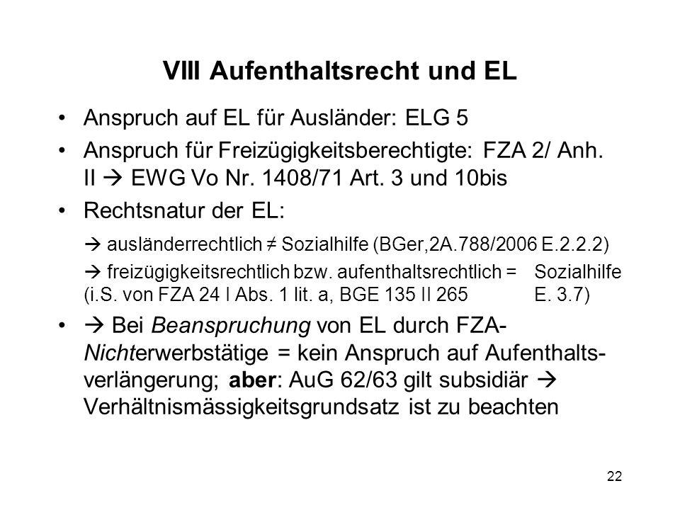 VIII Aufenthaltsrecht und EL Anspruch auf EL für Ausländer: ELG 5 Anspruch für Freizügigkeitsberechtigte: FZA 2/ Anh. II EWG Vo Nr. 1408/71 Art. 3 und