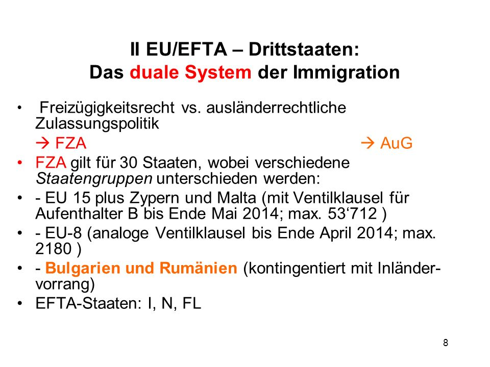 II EU/EFTA – Drittstaaten: Das duale System der Immigration Freizügigkeitsrecht vs. ausländerrechtliche Zulassungspolitik FZA AuG FZA gilt für 30 Staa