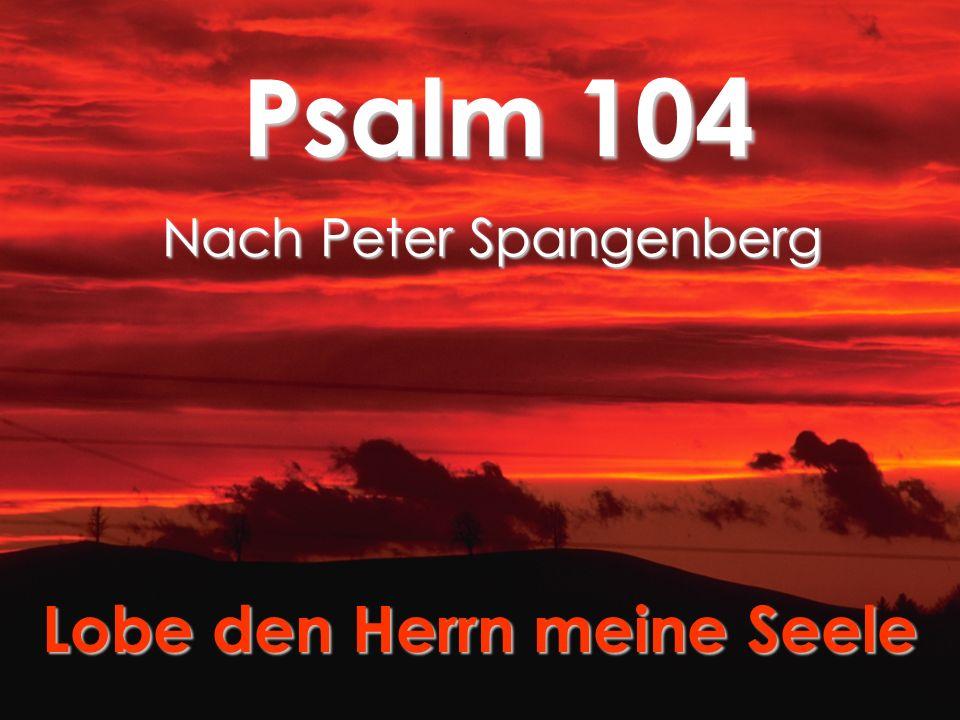 Lobe den Herrn meine Seele Psalm 104 Nach Peter Spangenberg