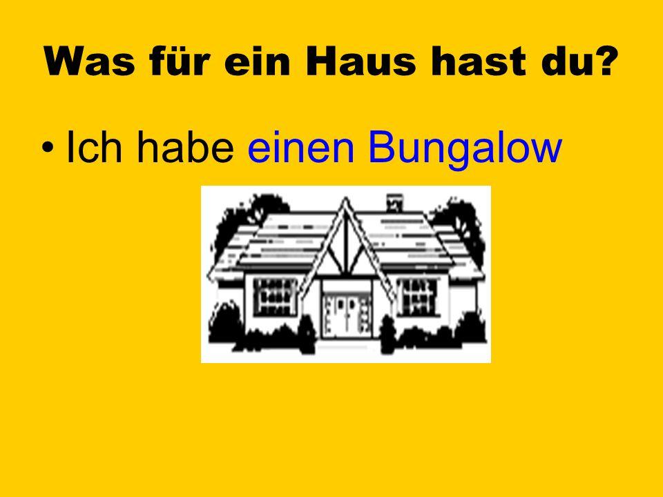 Was für ein Haus hast du Ich habe einen Bungalow
